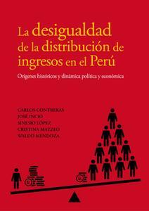 «La desigualdad de la distribución de ingresos en el Perú» by Carlos Contreras,José Incio,Sinesio López,Cristina Mazzeo,