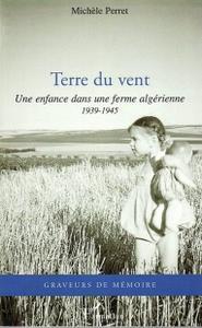 """Michèle Perret, """"Terre du vent: Une enfance dans une ferme algérienne - 1939-1945"""""""