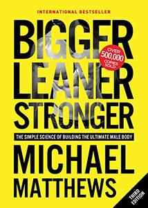 Bigger Leaner Stronger: The Simple Science of Building the Ultimate Male Body, 3rd Edition