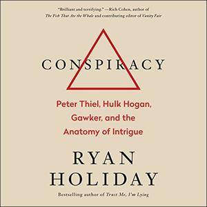 Conspiracy: Peter Thiel, Hulk Hogan, Gawker, and the Anatomy of Intrigue [Audiobook]