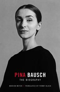 «Pina Bausch - The Biography» by Marion Meyer