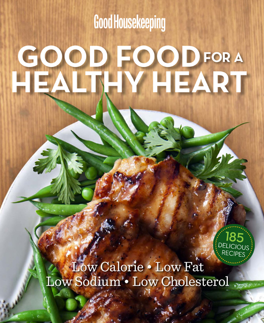 Good Food for a Healthy Heart: Low Calorie * Low Fat * Low Sodium * Low Cholesterol