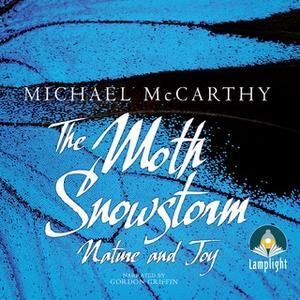 «The Moth Snowstorm: Nature and Joy» by Michael McCarthy