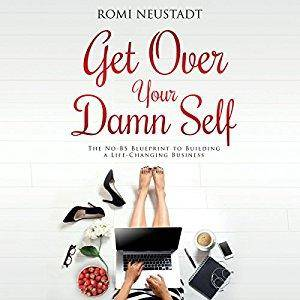 Get Over Your Damn Self: The No-BS Blueprint to Building a Life-Changing Business (Audiobook)