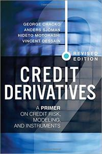 Credit Derivatives, Revised Edition: A Primer on Credit Risk, Modeling, and Instruments (2nd Edition) (Repost)