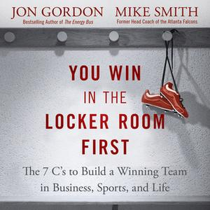 «You Win in the Locker Room First» by Jon Gordon,Mike Smith