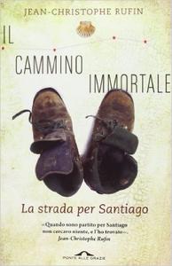 Il cammino immortale. La strada per Santiago - Jean-Christophe Rufin (Repost)