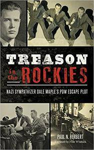 Treason in the Rockies: Nazi Sympathizer Dale Maple's POW Escape Plot