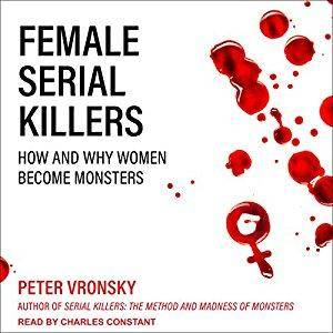 Female Serial Killers: How and Why Women Become Monsters (Audiobook)