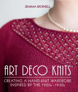 Art Deco Knits: Creating a hand-knit wardrobe inspired by the 1920s: 1930s