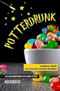 Potterdrunk: Magical Drink and Dessert Recipes Inspired by The Wizarding World of Harry Potter