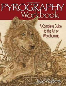 Pyrography Workbook: A Complete Guide to the Art of Woodburning(Repost)