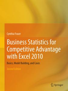 Business Statistics for Competitive Advantage with Excel 2010: Basics, Model Building, and Cases, Second Edition