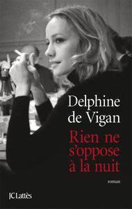 """Delphine de Vigan, """"Rien ne s'oppose à la nuit"""""""
