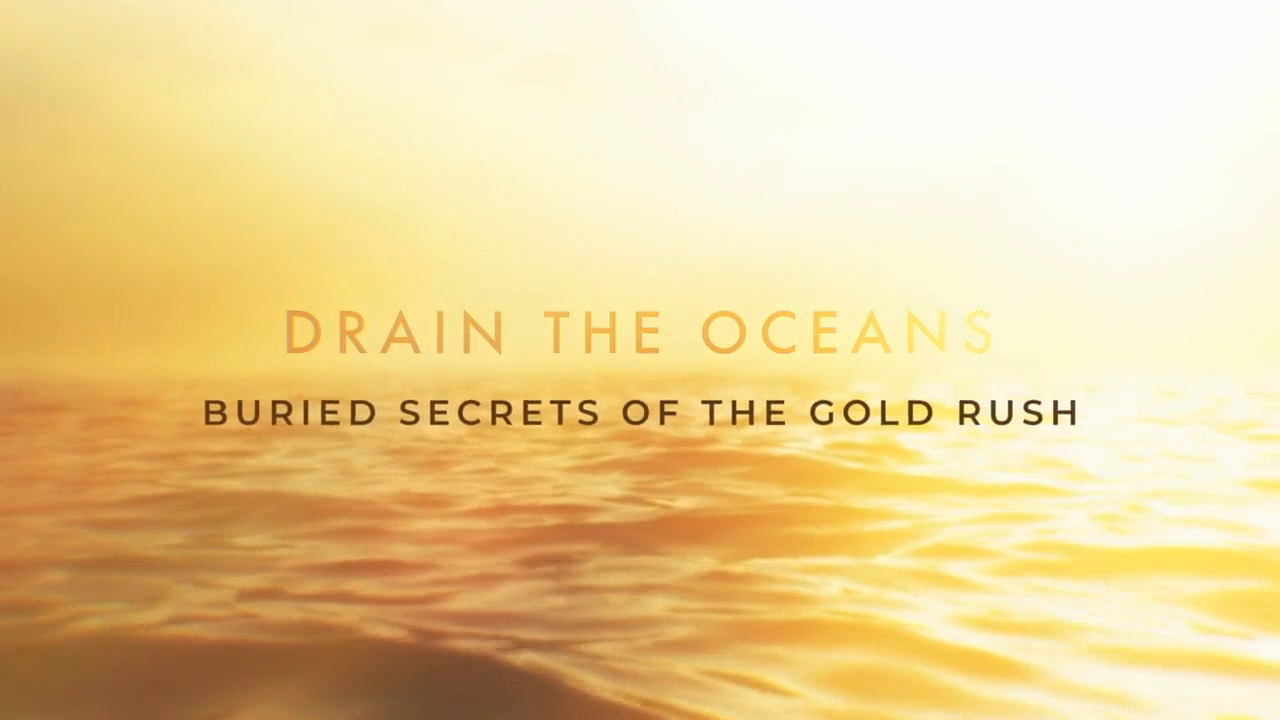 NG  - Drain the Oceans: Buried Secrets of the Gold Rush
