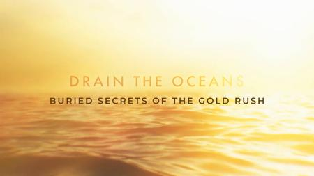 NG. - Drain the Oceans: Buried Secrets of the Gold Rush (2019)