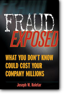 Joseph W. Koletar, «Fraud Exposed: What You Don't Know Could Cost Your Company Millions»
