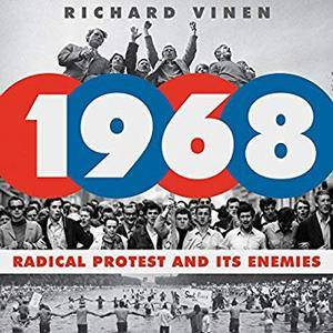 1968: Radical Protest and Its Enemies [Audiobook]
