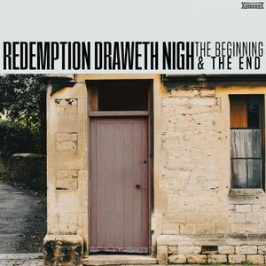 Redemption Draweth Nigh - The Beginning and The End (2019)