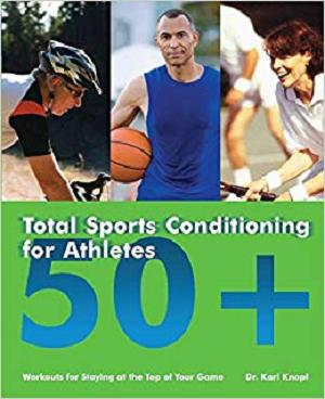 Total Sports Conditioning for Athletes 50+: Workouts for Staying at the Top of Your Game