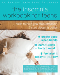 The Insomnia Workbook for Teens : Skills to Help You Stop Stressing and Start Sleeping Better