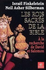 """Israël Finkelstein, Neil Asher Silberman, """"Les rois sacrés de la Bible : A la recherche de David et Salomon"""""""