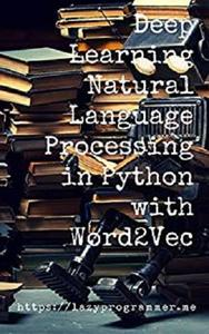 Deep Learning: Natural Language Processing in Python with Word2Vec