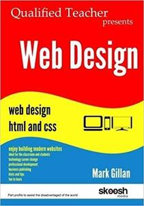 Web Design: Qualified Teacher Presents Web Design HTML and CSS