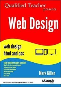 Web Design: Qualified Teacher Presents Web Design HTML and CSS