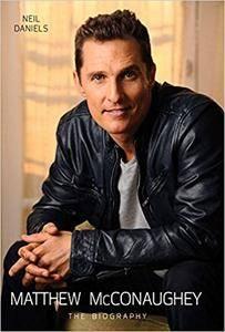 Matthew McConaughey: The Biography