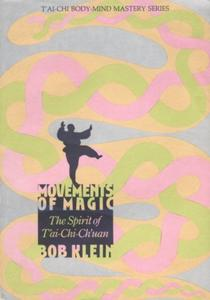 Movements of Magic: The Spirit of Tai-chi-Chuan by Bob Klein (1984-05-01)