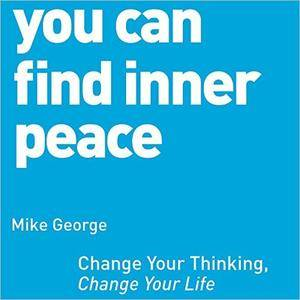 You Can Find Inner Peace: Change Your Thinking, Change Your Life [Audiobook]