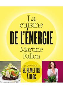 """Martine Fallon, """"La cuisine de l'énergie: 30 jours pour se remettre à bloc !"""""""