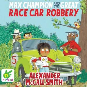 «Max Champion and the Great Race Car Robbery» by Alexander McCall Smith