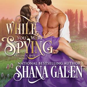 «While You Were Spying» by Shana Galen