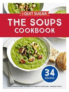 I Quit Sugar The Soups Cookbook