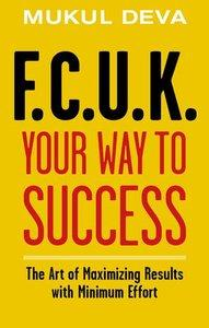 F.C.U.K Your Way to Success: The Art of Maximising Results With Minimum Effort (repost)