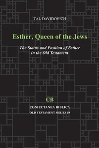 Esther, Queen of the Jews: The Status and Position of Esther in the Old Testament