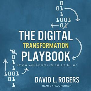 The Digital Transformation Playbook: Rethink Your Business for the Digital Age [Audiobook]