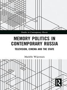 Memory Politics in Contemporary Russia Television, Cinema and the State