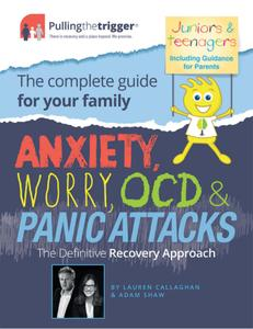 Anxiety, Worry, OCD and Panic Attacks: The Definitive Recovery Approach: The Complete Guide for Your Family