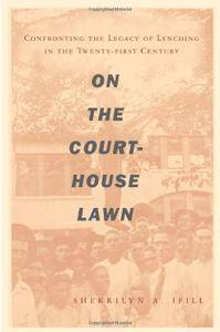 On the Courthouse Lawn: Confronting the Legacy of Lynching in the Twenty-first Century(Repost)