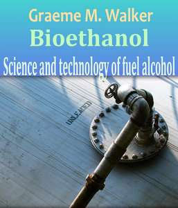 """Bioethanol: Science and technology of fuel alcohol"" by Graeme M. Walker"