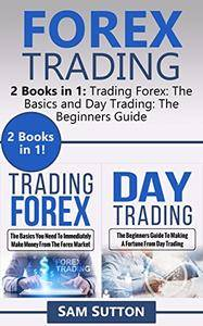 Forex Trading: 2 Books in 1: Trading Forex: The Basics and Day Trading: The Beginners Guide