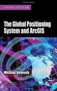 The Global Positioning System and ArcGIS (3rd Edition) (Repost)
