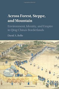 Across Forest, Steppe, and Mountain: Environment, Identity, and Empire in Qing China's Borderlands (repost)