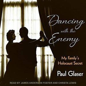 Dancing with the Enemy: My Family's Holocaust Secret [Audiobook]