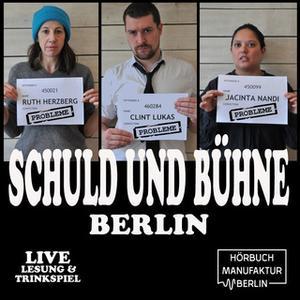 «Schuld und Bühne, Live-Lesung mit Trinkspiel - Folge 5: Probleme» by Ruth Herzberg,Clint Lukas,Jacinta Nandi