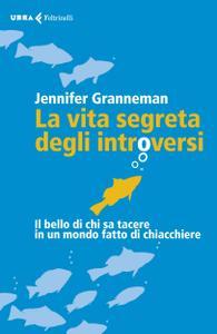 Jennifer Granneman - La vita segreta degli introversi