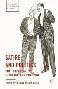 Satire and Politics: The Interplay of Heritage and Practice (Palgrave Studies in Comedy)
